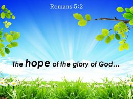 Romans 5 2 The Hope Of The Glory Of Powerpoint Church Sermon