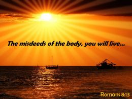 Romans 8 13 The Misdeeds Of The Body Powerpoint Church Sermon