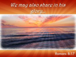 Romans 8 17 We May Also Share In His Powerpoint Church Sermon