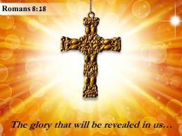 Romans 8 18 The Glory That Will Be Revealed PowerPoint Church Sermon