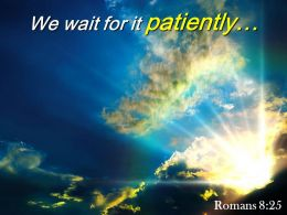 Romans 8 25 We Wait For It Patiently Powerpoint Church Sermon