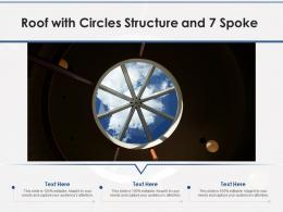Roof With Circles Structure And 7 Spoke