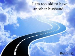 Ruth 1 12 I Am Too Old Powerpoint Church Sermon