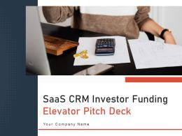 SaaS CRM Investor Funding Elevator Pitch Deck Ppt Template
