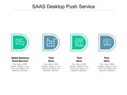 Saas Desktop Push Service Ppt Powerpoint Presentation Model Graphics Download Cpb