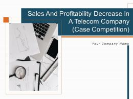 Sales And Profitability Decrease In A Telecom Company Case Competition Complete Deck