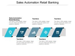 Sales Automation Retail Banking Ppt Powerpoint Presentation Infographic Template Maker Cpb