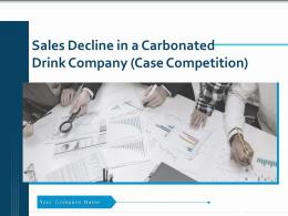 Sales Decline In A Carbonated Drink Company Case Competition Complete Deck