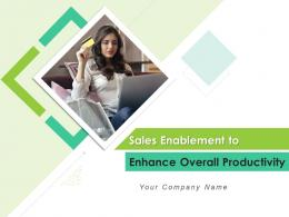 Sales Enablement To Enhance Overall Productivity Powerpoint Presentation Slides