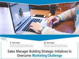 Sales Manager Building Strategic Initiatives To Overcome Marketing Challenge
