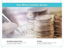 Save Money Customer Service Ppt Powerpoint Presentation Outline Slide Cpb