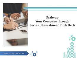 Scale Up Your Company Through Series B Investment Pitch Deck Powerpoint Presentation Slides