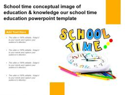 School Time Conceptual Image Of Education Knowledge Our School Time Education Template