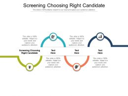 Screening Choosing Right Candidate Ppt Powerpoint Presentation Slides Outfit Cpb