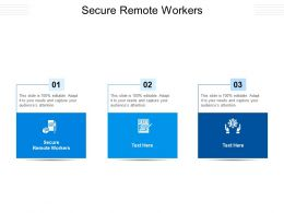Secure Remote Workers Ppt Powerpoint Presentation Summary Ideas Cpb