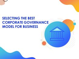 Selecting The Best Corporate Governance Model For Business Powerpoint Presentation Slides
