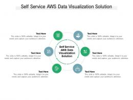 Self Service AWS Data Visualization Solution Ppt Powerpoint Presentation Infographics Layout Cpb