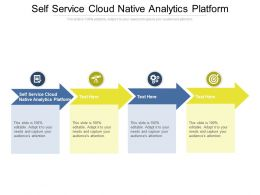 Self Service Cloud Native Analytics Platform Ppt Summary Slideshow Cpb