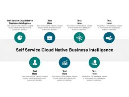 Self Service Cloud Native Business Intelligence Ppt Powerpoint Presentation Inspiration Background Image Cpb