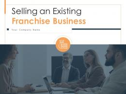 Selling An Existing Franchise Business Powerpoint Presentation Slides