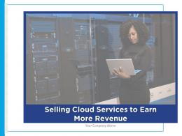 Selling Cloud Services To Earn More Revenue Powerpoint Presentation Slides