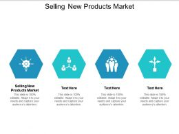 Selling New Products Market Ppt Powerpoint Presentation Outline Vector Cpb