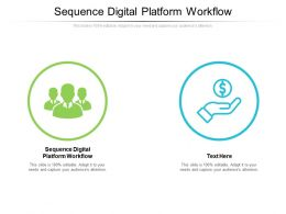 Sequence Digital Platform Workflow Ppt Powerpoint Presentation Infographics Show Cpb