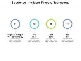 Sequence Intelligent Process Technology Ppt Powerpoint Presentation File Layout Cpb