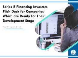 Series B Financing Investors Pitch Deck For Companies Which Are Ready For Their Development Stage Complete Deck