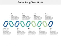 Series Long Term Goals Ppt Powerpoint Presentation Gallery Display Cpb