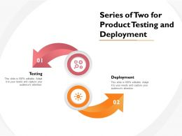 Series Of Two For Product Testing And Deployment