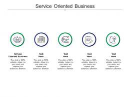 Service Oriented Business Ppt Powerpoint Presentation Portfolio Topics Cpb