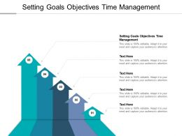 Setting Goals Objectives Time Management Ppt Powerpoint Presentation File Cpb
