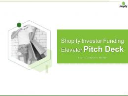 Shopify Investor Funding Elevator Pitch Deck Ppt Template