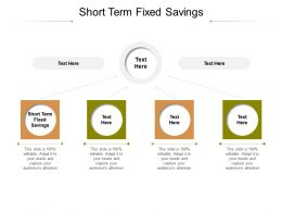 Short Term Fixed Savings Ppt Powerpoint Presentation Styles Summary Cpb