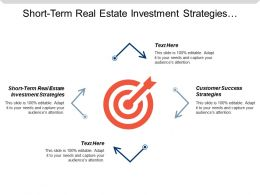 Short Term Real Estate Investment Strategies Customer Success Strategies Cpb