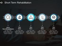 Short Term Rehabilitation Ppt Powerpoint Presentation Icon Slide Cpb