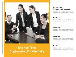 Shorter Time Engineering Productivity Ppt Powerpoint Presentation Model Icons Cpb