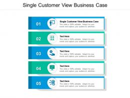 Single Customer View Business Case Ppt Powerpoint Presentation Icon Visual Aids Cpb