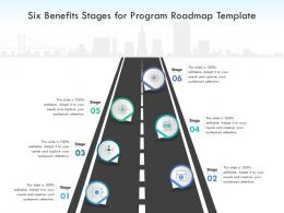 Six Benefits Stages For Program Roadmap Template Infographic Template