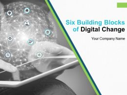Six Building Blocks Of Digital Change Powerpoint Presentation Slides