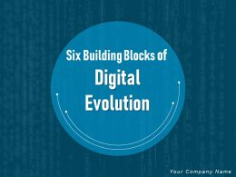 Six Building Blocks Of Digital Evolution Powerpoint Presentation Slides