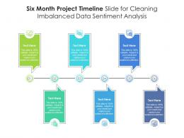 Six Month Project Timeline Slide For Cleaning Imbalanced Data Sentiment Analysis Infographic Template