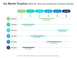 Six Month Timeline Slide For Startup Accelerator Business Model Infographic Template
