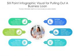 Six Point Visual For Pulling Out A Business Loan Infographic Template