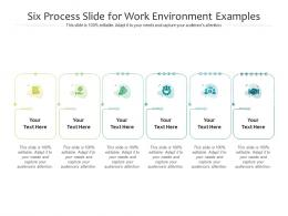 Six Process Slide For Work Environment Examples Infographic Template