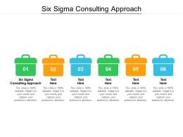 Six Sigma Consulting Approach Ppt Powerpoint Presentation Example Cpb