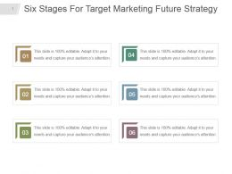 Six Stages For Target Marketing Future Strategy Powerpoint Template