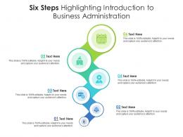 Six Steps Highlighting Introduction To Business Administration Infographic Template