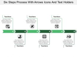 Six Steps Process With Arrows Icons And Text Holders